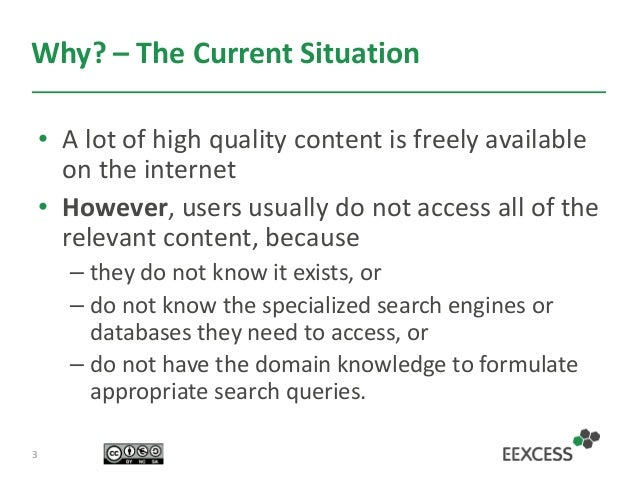 Why? – The Current Situation • A lot of high quality content is freely available on the internet • However, users usually ...