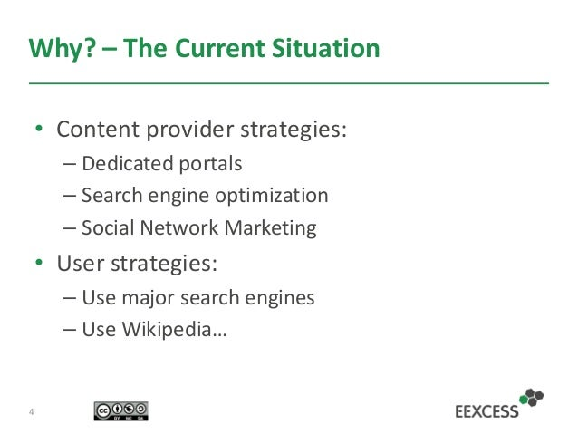 Why? – The Current Situation • Content provider strategies: – Dedicated portals – Search engine optimization – Social Netw...