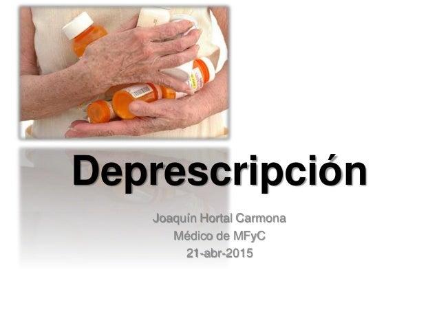 Deprescripción Joaquín Hortal Carmona Médico de MFyC 21-abr-2015