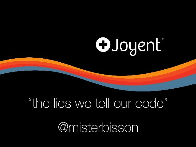 """""""the lies we tell our code"""" @misterbisson"""