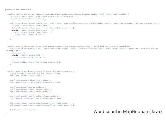 public class WordCount { public static class Map extends MapReduceBase implements Mapper<LongWritable, Text, Text, IntWrit...