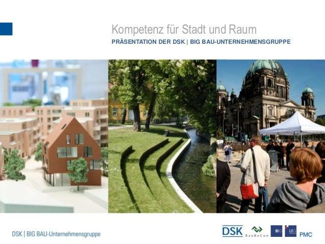 Kompetenz für Stadt und Raum PRÄSENTATION DER DSK | BIG BAU-UNTERNEHMENSGRUPPE
