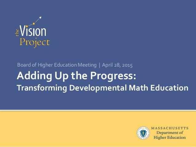 Adding Up the Progress: Transforming Developmental Math Education Board of Higher Education Meeting | April 28, 2015