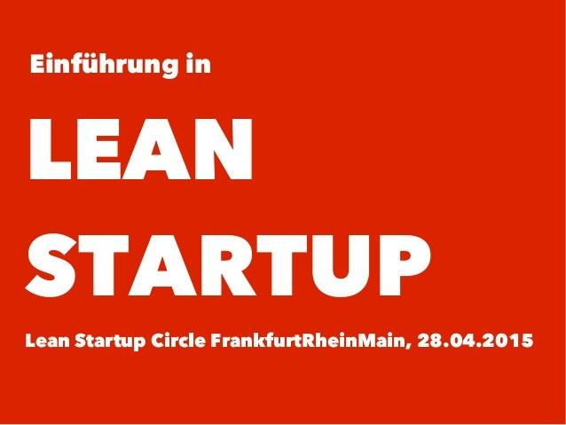 Einführung in LEAN STARTUP Lean Startup Circle FrankfurtRheinMain, 28.04.2015