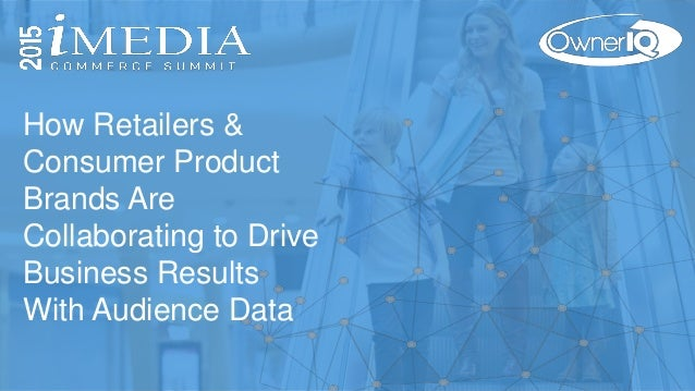 How Retailers & Consumer Product Brands Are Collaborating to Drive Business Results With Audience Data