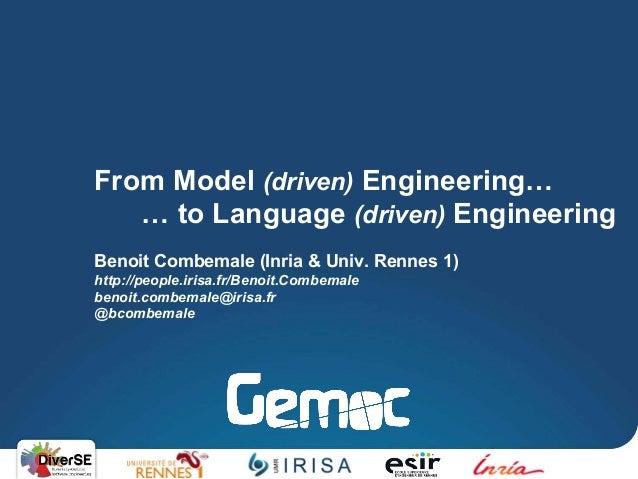 Benoit Combemale (Inria & Univ. Rennes 1) http://people.irisa.fr/Benoit.Combemale benoit.combemale@irisa.fr @bcombemale Fr...