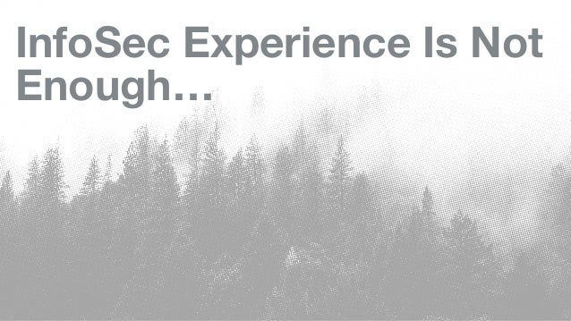 InfoSec Experience Is Not Enough…