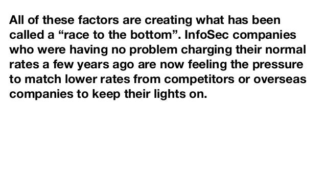 """All of these factors are creating what has been called a """"race to the bottom"""". InfoSec companies who were having no proble..."""