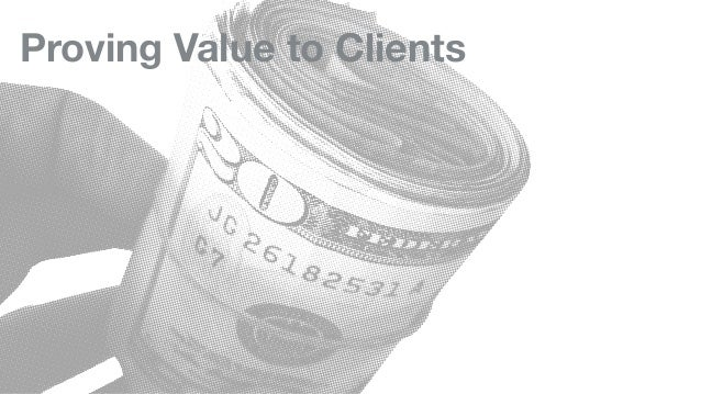 Proving Value to Clients
