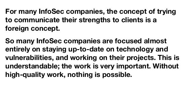 For many InfoSec companies, the concept of trying to communicate their strengths to clients is a foreign concept. So many ...