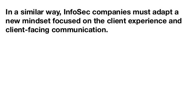 In a similar way, InfoSec companies must adapt a new mindset focused on the client experience and client-facing communicat...