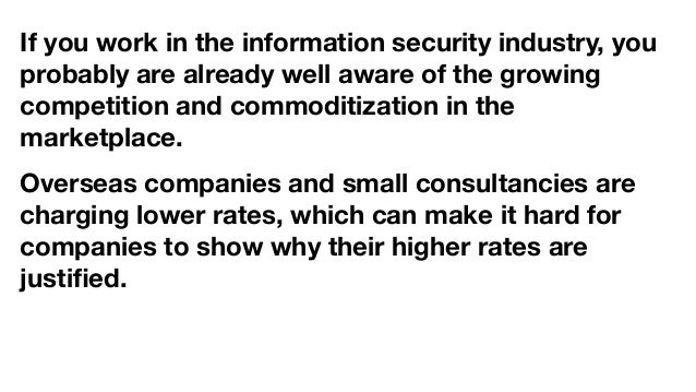 If you work in the information security industry, you probably are already well aware of the growing competition and commo...