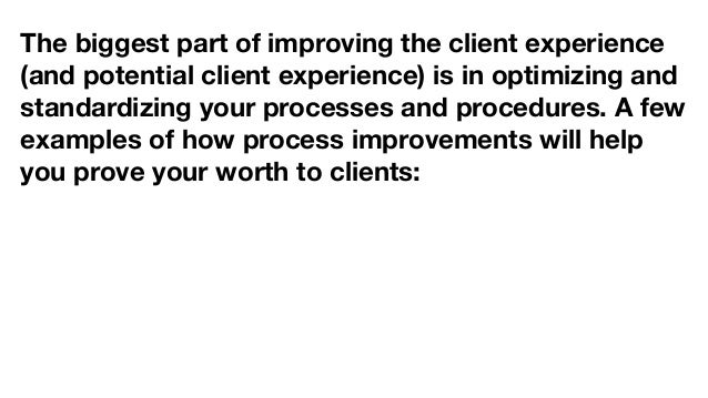 The biggest part of improving the client experience (and potential client experience) is in optimizing and standardizing y...