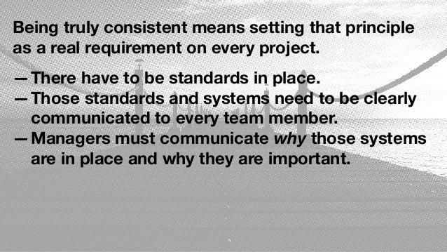 Being truly consistent means setting that principle as a real requirement on every project. —There have to be standards in...