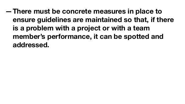 —There must be concrete measures in place to ensure guidelines are maintained so that, if there is a problem with a projec...