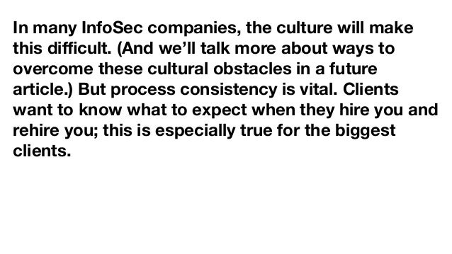 In many InfoSec companies, the culture will make this difficult. (And we'll talk more about ways to overcome these cultural ...