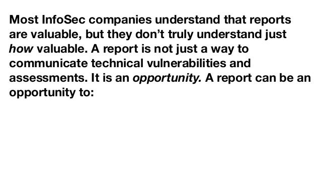 Most InfoSec companies understand that reports are valuable, but they don't truly understand just how valuable. A report i...