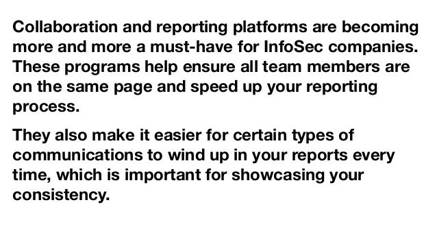 Collaboration and reporting platforms are becoming more and more a must-have for InfoSec companies. These programs help en...