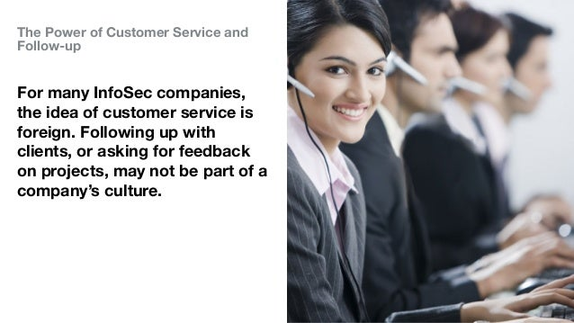 The Power of Customer Service and Follow-up For many InfoSec companies, the idea of customer service is foreign. Following...
