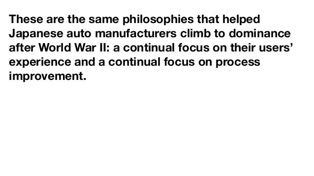 These are the same philosophies that helped Japanese auto manufacturers climb to dominance after World War II: a continual...
