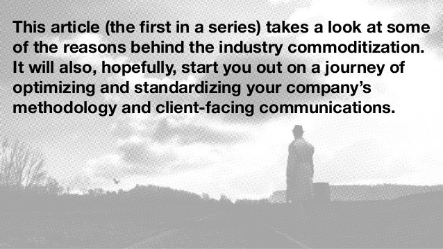 This article (the first in a series) takes a look at some of the reasons behind the industry commoditization. It will also,...