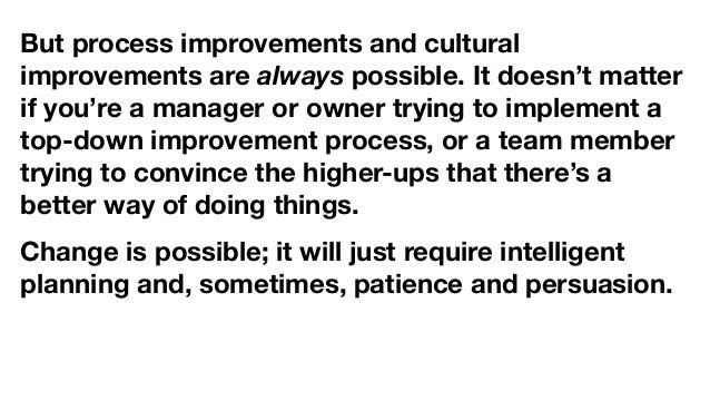 But process improvements and cultural improvements are always possible. It doesn't matter if you're a manager or owner try...