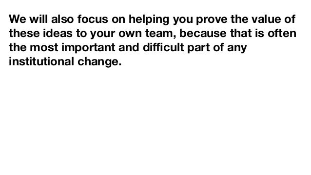 We will also focus on helping you prove the value of these ideas to your own team, because that is often the most importan...