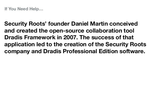 If You Need Help… Security Roots' founder Daniel Martin conceived and created the open-source collaboration tool Dradis Fr...