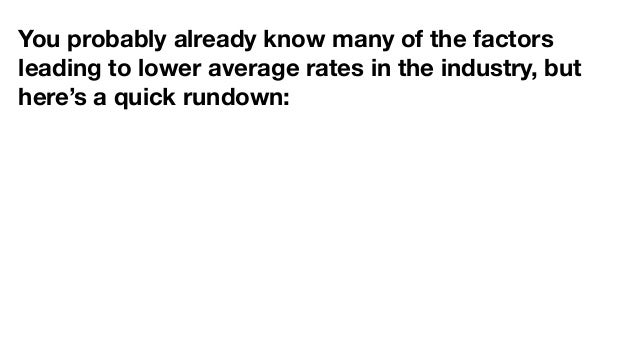 You probably already know many of the factors leading to lower average rates in the industry, but here's a quick rundown: