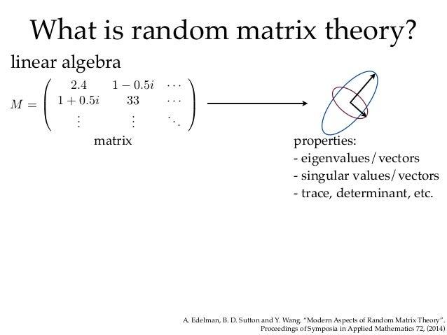 What is random matrix theory? linear algebra matrix properties: - eigenvalues/vectors - singular values/vectors - trace, d...