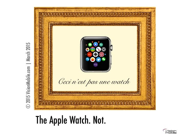 The Apple Watch. Not. ©2015VisionMobile.com|March2015 Ceci n'est pas une watch