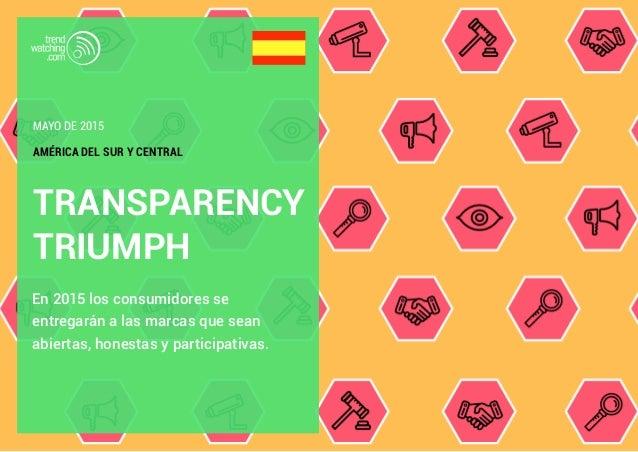 TRANSPARENCY TRIUMPH En 2015 los consumidores se entregarán a las marcas que sean abiertas, honestas y participativas. AMÉ...