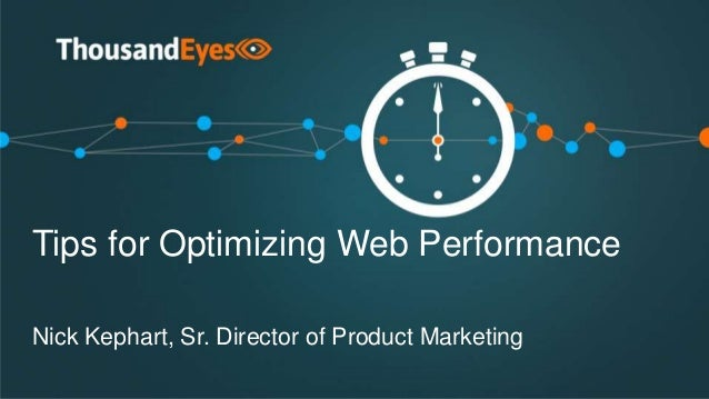 Tips for Optimizing Web Performance Nick Kephart, Sr. Director of Product Marketing