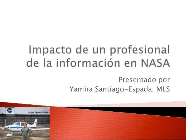 Presentado por Yamira Santiago-Espada, MLS