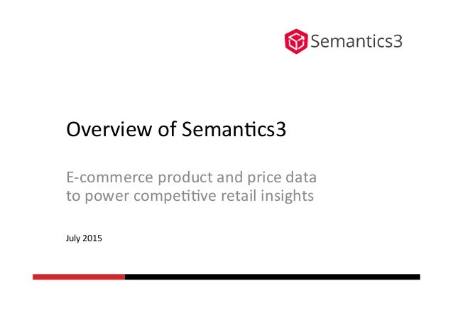 Overview	   of	   Seman.cs3	    E-­‐commerce	   product	   and	   price	   data	    to	   power	   compe..ve	   retail	   ...