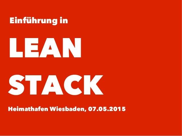 Einführung in LEAN STACK Heimathafen Wiesbaden, 07.05.2015