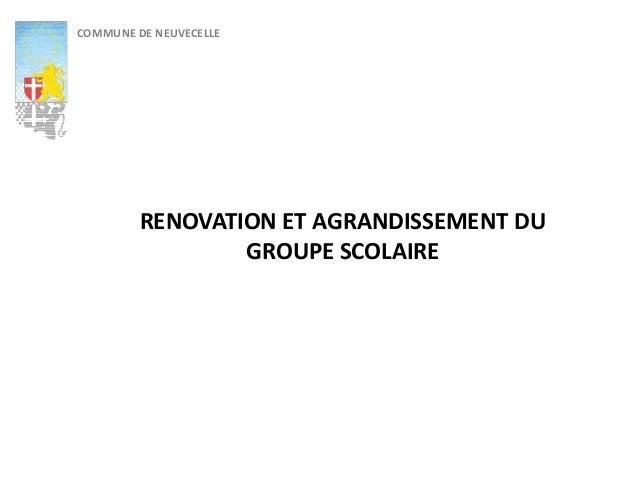 COMMUNE DE NEUVECELLE RENOVATION ET AGRANDISSEMENT DU GROUPE SCOLAIRE