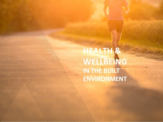 HEALTH	   &	    WELLBEING	   	    IN	   THE	   BUILT	    ENVIRONMENT