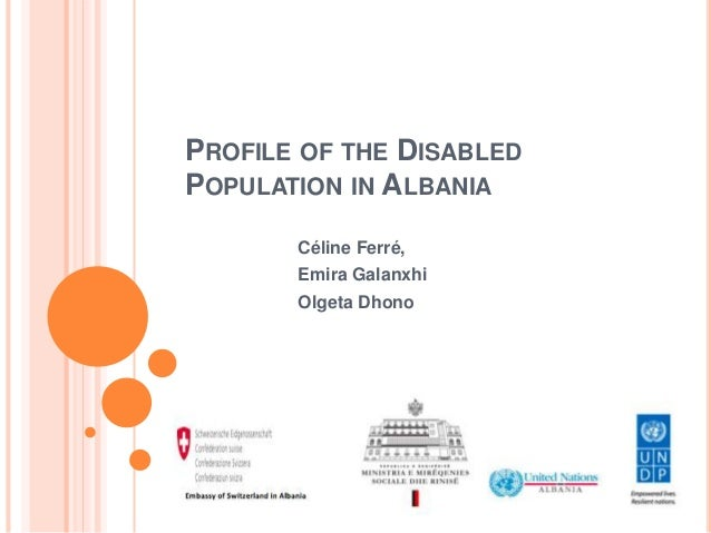 PROFILE OF THE DISABLED POPULATION IN ALBANIA Céline Ferré, Emira Galanxhi Olgeta Dhono