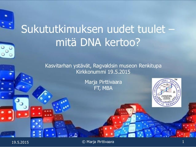 Sukututkimuksen uudet tuulet – mitä DNA kertoo? Kasvitarhan ystävät, Ragvaldsin museon Renkitupa Kirkkonummi 19.5.2015 Mar...