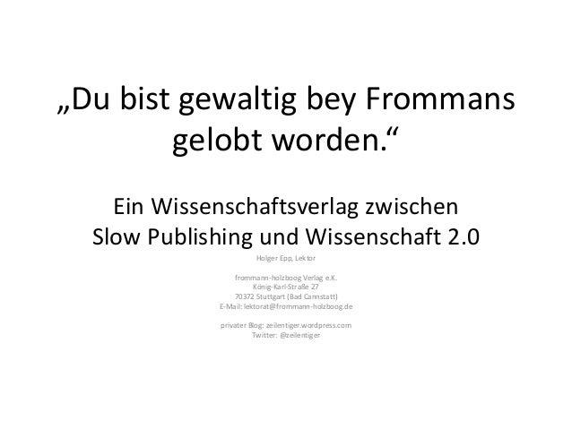 """""""Du bist gewaltig bey Frommans gelobt worden."""" Ein Wissenschaftsverlag zwischen Slow Publishing und Wissenschaft 2.0 Holge..."""
