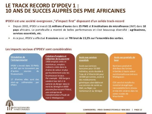 """LE TRACK RECORD D'IPDEV 1 : 10 ANS DE SUCCES AUPRÈS DES PME AFRICAINES IPDEV est une société evergreeen ,""""d'impact first"""" ..."""