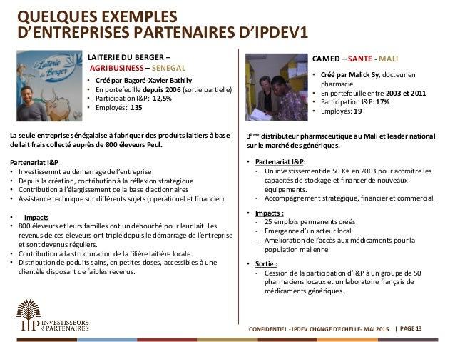 QUELQUES EXEMPLES D'ENTREPRISES PARTENAIRES D'IPDEV1 PAGE 13CONFIDENTIEL - IPDEV CHANGE D'ECHELLE- MAI 2015 • Créé par Mal...