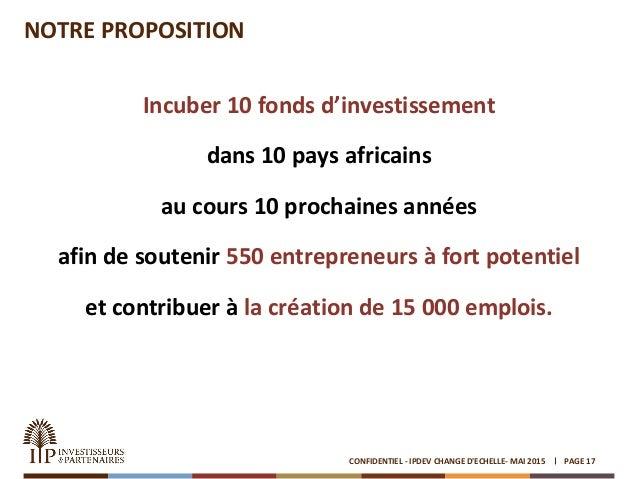 NOTRE PROPOSITION Incuber 10 fonds d'investissement dans 10 pays africains au cours 10 prochaines années afin de soutenir ...