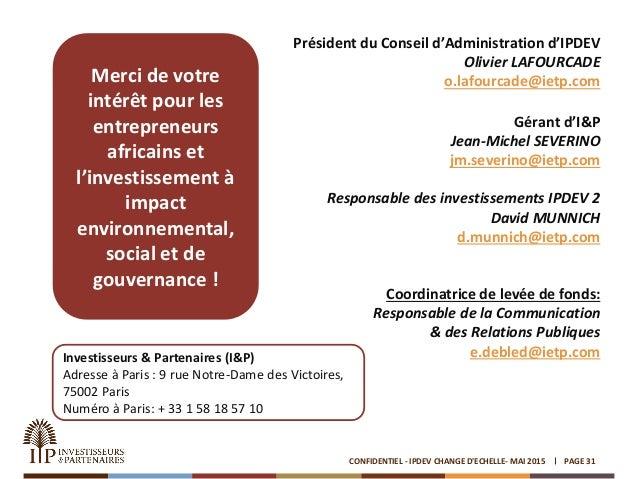 Président du Conseil d'Administration d'IPDEV Olivier LAFOURCADE o.lafourcade@ietp.com Gérant d'I&P Jean-Michel SEVERINO j...