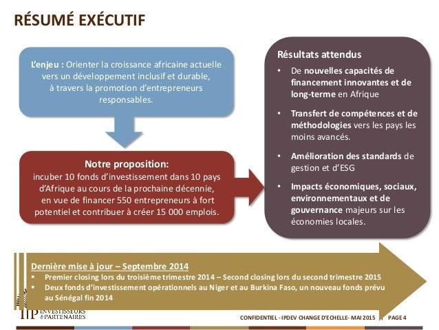 CONFIDENTIEL - IPDEV CHANGE D'ECHELLE- MAI 2015 PAGE 4 RÉSUMÉ EXÉCUTIF Résultats attendus • De nouvelles capacités de fina...