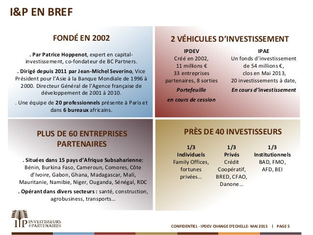 I&P EN BREF PAGE 5CONFIDENTIEL - IPDEV CHANGE D'ECHELLE- MAI 2015 FONDÉ EN 2002 . Par Patrice Hoppenot, expert en capital-...