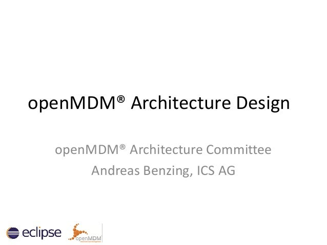 openMDM® Architecture Design openMDM® Architecture Committee Andreas Benzing, ICS AG