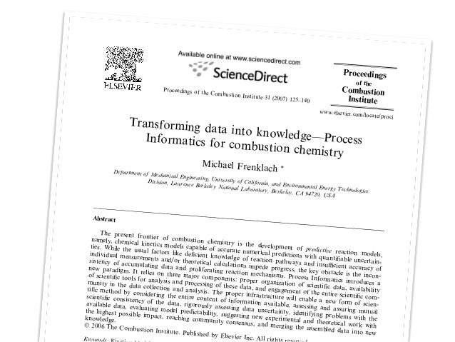 Transforming data into knowledge—ProcessInformatics for combustion chemistry Michael Frenklach *Department of Mechanical E...