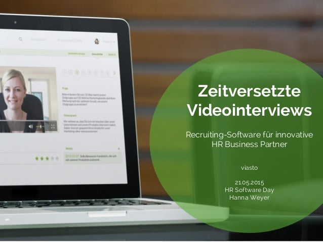 Zeitversetzte Videointerviews: Recruiting-Software für innovative HR Business Partner 21.05.2015 HR Software Day Hanna Wey...